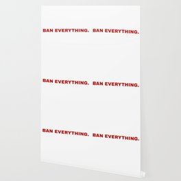 ban everything. Wallpaper