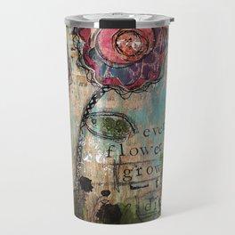 Every Flower must grow through the dirt Travel Mug