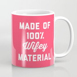 100% Wifey Material Funny Quote Coffee Mug
