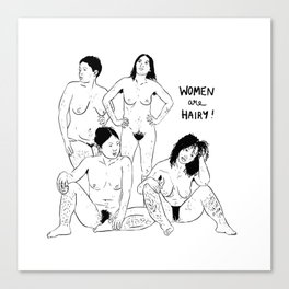 Women Are Hairy! Canvas Print