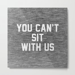 You can't sit with us - dark version Metal Print