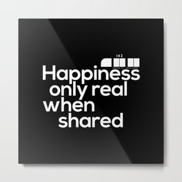 Happiness only real when shared Metal Print