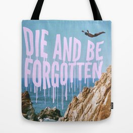 DIE AND BE FORGOTTEN Tote Bag