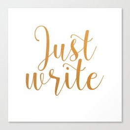 Just write. - Gold Canvas Print