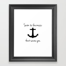 Swim To The Music That Saves You. Framed Art Print
