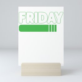 Funny Sarcastic Work Working Gifts Friday Loading Weekends Mini Art Print