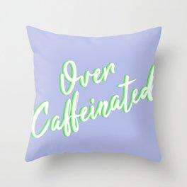 Over Caffeinated Throw Pillow