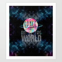 Space is OUT OF THIS WORLD Art Print