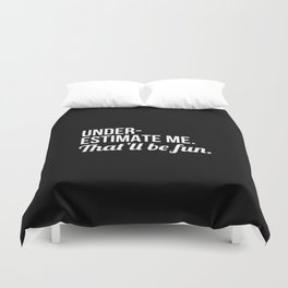 Underestimate Me That'll Be Fun (Black) Duvet Cover
