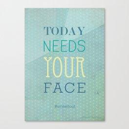Today needs your face #smileitout Canvas Print