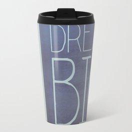 Dream Big Travel Mug