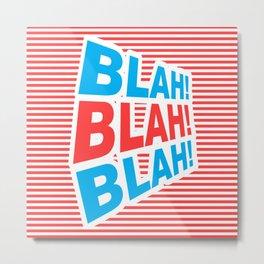 Blah! Blah! Blah!, funny typography poster, Metal Print