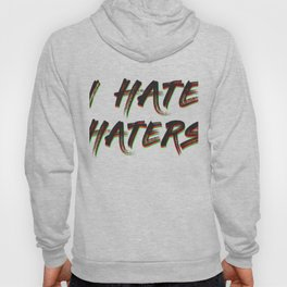 Haters Gonna Hate Tshirt Design I hate haters Hoody