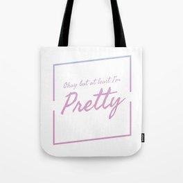 At Least I'm Pretty Tote Bag