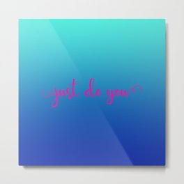Just Do You Metal Print