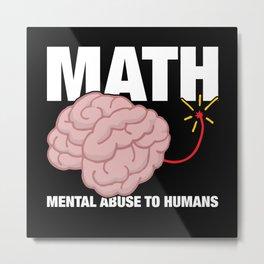 Math - Mental Abuse To Humans Metal Print