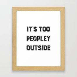 It's Too Peopley Outside. Framed Art Print