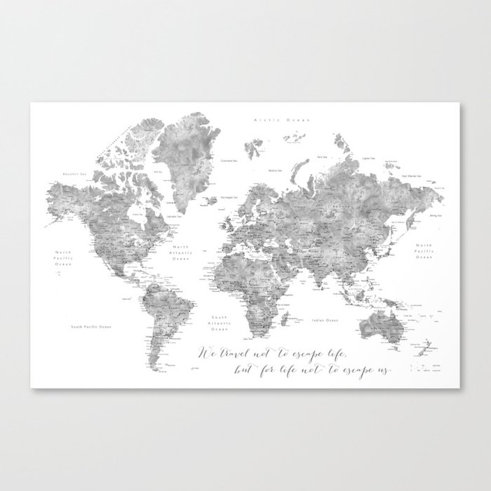 We travel not to escape life grayscale world map Leinwanddruck