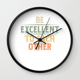 Be Excellent To Each Other Vintage Retro Style Gifts Wall Clock