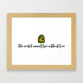 THE WORLD CANNOT LIVE WITHOUT LOVE Framed Art Print