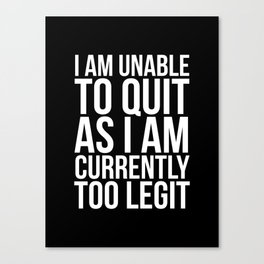 Unable To Quit Too Legit (Black & White) Canvas Print