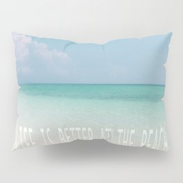 Life is better at the beach - Calm Waters Pillow Sham