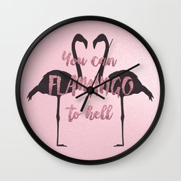 You Can Flamingo To Hell Wall Clock