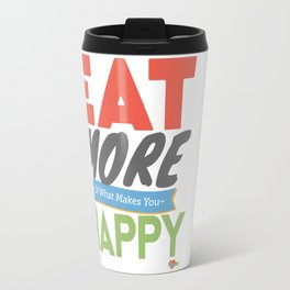 """""""Eat More of What Makes You Happy"""" Travel Mug"""