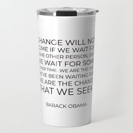 Change will not come if we wait for some other person Travel Mug