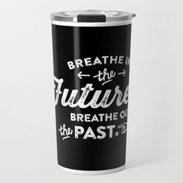 Motivational & Inspirational Quotes - Breathe in future,Breathe out past MMS 501 Travel Mug