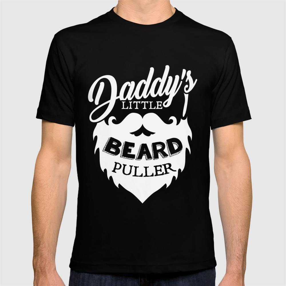 6cfb5df77 Daddy Little Beard Puller TShirt T-shirt by joseplucia   Society6