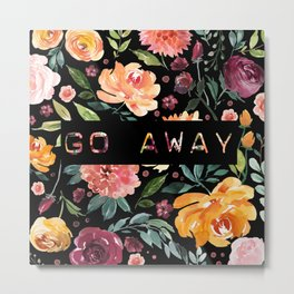 Say it with Flowers: GO AWAY Metal Print