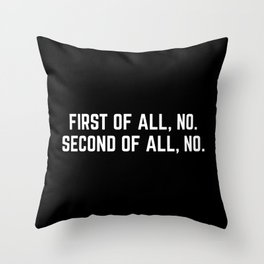 First Of All, No Funny Quote Throw Pillow