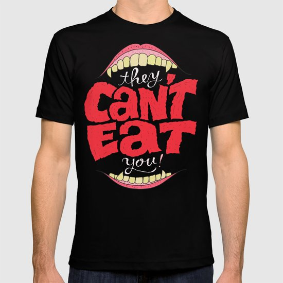 They Can't Eat You T-shirt