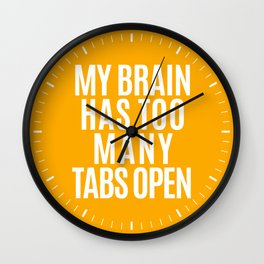 My Brain Has Too Many Tabs Open (Orange) Wall Clock
