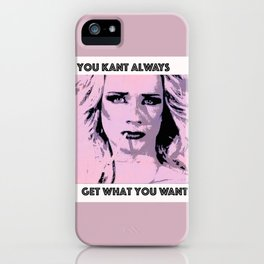 You Kant Always Get What You Want iPhone Case