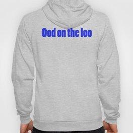 Ood On The Loo Hoody
