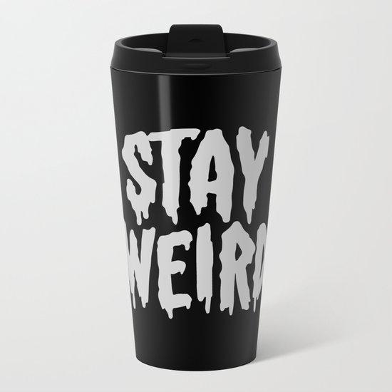 Stay Weird Metal Travel Mug