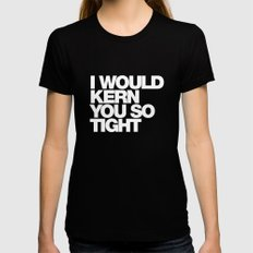 I WOULD KERN YOU SO TIGHT SMALL Womens Fitted Tee Black