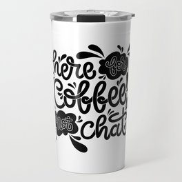 Here For Coffee Not Chat Travel Mug