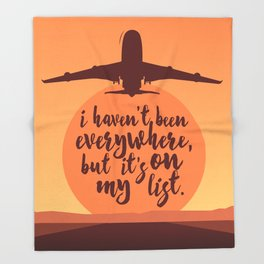 I Haven't Been Everywhere Quote Throw Blanket