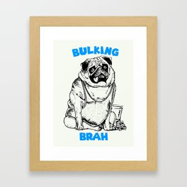 It's ok brah, I'm bulking Framed Art Print