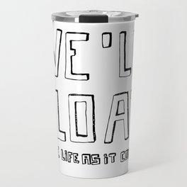 we'll float, take life as it comes Travel Mug
