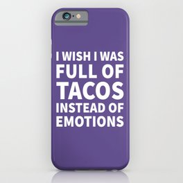 I Wish I Was Full of Tacos Instead of Emotions (Ultra Violet) iPhone Case