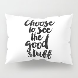 Choose to See the Good Stuff black and white typography poster black-white design home decor wall Pillow Sham