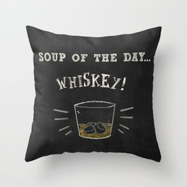 Soup of the day ... WHISKEY! Throw Pillow