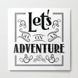 let's go on an adventure Metal Print