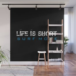Life is Short Surf More Wall Mural
