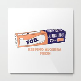 FOIL - Keeping Algebra Fresh Metal Print
