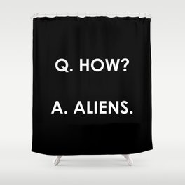 Q. How? A: Aliens. (Plain) Shower Curtain